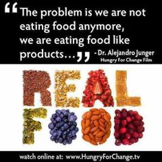 We need to eat REAL FOOD. www.HungryForChange.tv