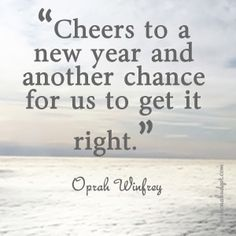 New Year quote - cheers to a new year and another chance for us to get it right - Oprah Winfrey