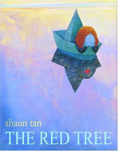 The Red Tree, by Shaun Tan  Sometimes it seems like NOTHING is going RIGHT...but...there is HOPE....