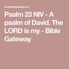 Psalm 23 NIV - A psalm of David. The LORD is my - Bible Gateway