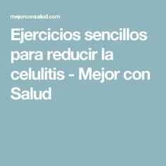 Ejercicios sencillos para reducir la celulitis - Mejor con Salud