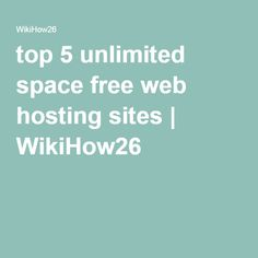 top 5 unlimited space free web hosting sites | WikiHow26