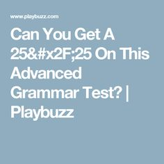 Can You Get A 25/25 On This Advanced Grammar Test?  | Playbuzz