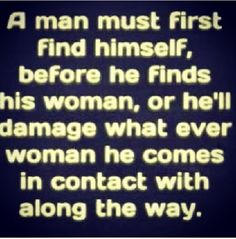 Absolute truth.  quotes.  wisdom.  advice.  life lessons.  relationships.  love.  being a good man.