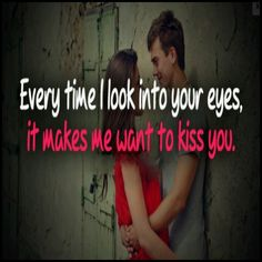 Every time I look into your eyes, it makes me want to kiss you. ***Seriously though. Nan Quotes, Post Quotes, Heart Quotes, Cute Couple Quotes, Cute Quotes, Kissing Quotes, Love Quotes Wallpaper, Qoutes About Love, Something To Remember