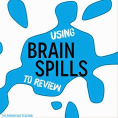 The Brown-Bag Teacher: Fast-paced Review with Brain Spills