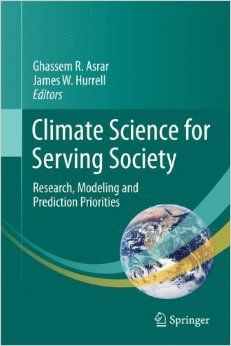 Climate science for serving society : research, modeling and prediction priorities / Ghassem R. Asrar, James W. Hurrell editors (2013)