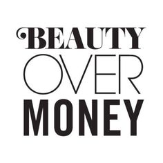 NEW FASHION QUOTE Beauty over money ❤ liked on Polyvore