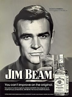 Sean Conery advertisement for Jim Beam Whiskey, I just swooned.
