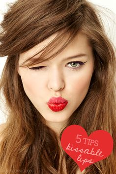 5 Tips for Kissable Lips  and love her hair