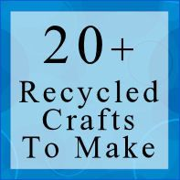 DIY Crafts: 20 Plus Recycled Crafts To Make