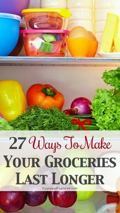27 Ways To Make Your Groceries Last As Long As Possible. -If you love cooking but are tortured by the cruel, limited shelf life of fresh foods, these tips are for you.
