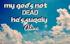 My God's not dead He's surely alive