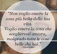 """Learning Italian - """"I don't want to be the most beautiful thing in your life. I want to be what you would choose again despite all the the good things you have. Italian Phrases, Italian Words, Italian Quotes, Favorite Quotes, Best Quotes, Love Quotes, Inspirational Quotes, Hj History, Italian Vocabulary"""