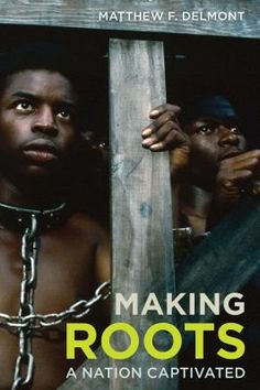 Cover image for Making Roots : a nation captivated