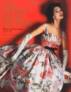 The Golden Age of Couture: Paris and London 1947-1957 - Claire Wilcox