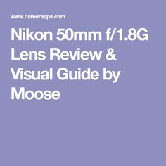 Nikon 50mm f/1.8G Lens Review & Visual Guide by Moose