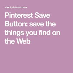 Pinterest Save Button: save the things you find on the Web