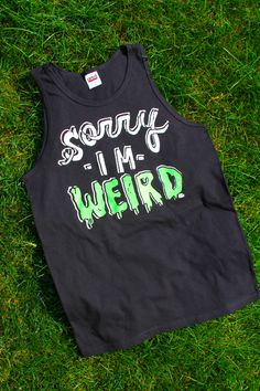 Sorry I'm Weird  ( Tank Top ), $16.99 by STAY GREAT APPAREL