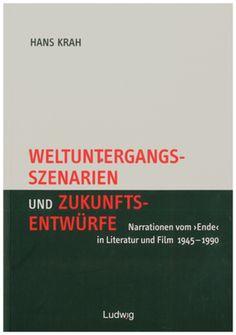 Weltuntergangsszenarien und Zukunftsentwürfe: Narrationen vom 'Ende' in Literatur und Film 1945-1990 - Hans Krah - Verlag Ludwig, Kiel (2004), Taschenbuch, 416 Seiten - ISBN 9783933598912