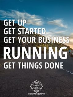 Get up, get started, get your business running, get things done. http://www.robert-krause.com © Robert Krause Consulting: Consulting is our Sport.
