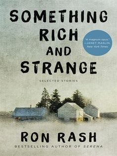 Something Rich and Strange- Short stories by Ron Rash.  From the acclaimed, New York Times bestselling award-winning author of Serena and The Cove, thirty of his finest short stories, collected in one volume.  #Fiction #Literature #Mystery #ShortStories #eBooks