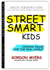 Street Smart Kids, by Gordon Myers. Stuff young people need to know, from a man who lived it...