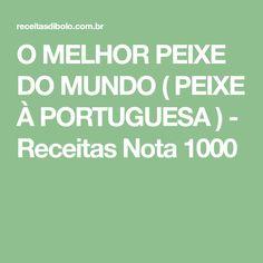 O MELHOR PEIXE DO MUNDO ( PEIXE À PORTUGUESA ) - Receitas Nota 1000