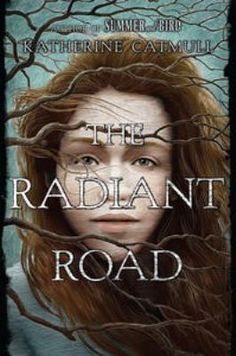"The Radiant Road by Katherine Catmull. After nine years Clare Macleod and her father are finally returning to their old home in Ireland, a house by the sea, with a yew tree growing inside it, a tree with its roots in both the human and fairy world--and soon Clare, who has always been able to sense the ""Strange,"" meets the boy Finn, and discovers that she must battle against the forces of evil in to restore order to both worlds. 02-14-2016"