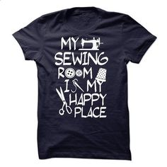 My Sewing Room Is My Happy Place!!! - #teestars #awesome t shirts. GET YOURS => https://www.sunfrog.com/Hobby/My-Sewing-Room-Is-My-Happy-Place.html?60505