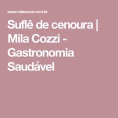 Suflê de cenoura | Mila Cozzi - Gastronomia Saudável