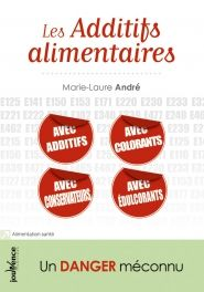 Les Additifs alimentaires - Marie Laure André | Editions Jouvence /http://www.editions-jouvence.com/livre/les-additifs-alimentaires