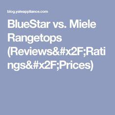 BlueStar vs. Miele Rangetops (Reviews/Ratings/Prices)