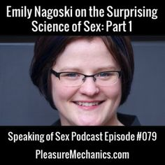 Emily Nagoski on the Surprising Science of Sex : Click the image for a free podcast episode!