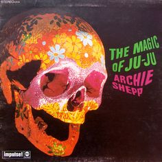 Archie Shepp - The Magic of Ju-Ju -- this record was released during the brief but memorable era of musical fusion between creepy voodoo and flower power!