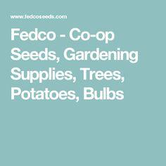Fedco - Co-op Seeds, Gardening Supplies, Trees, Potatoes, Bulbs