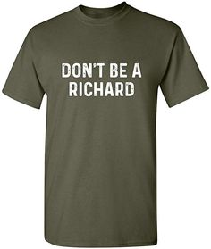 25dbce39f90ab Don t Be A Richard Mens Novelty Sarcastic Gift Idea Funny T-Shirt L