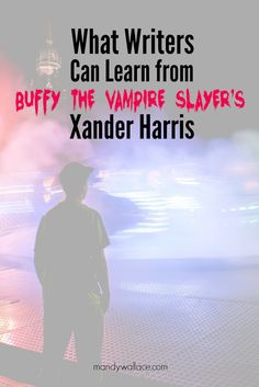 What writers can learn from Buffy the Vampire Slayer's Xander Harris. Writing inspiration.