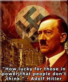 """""""We have to put a stop to the idea that it is a part of everybody's civil rights to say whatever he pleases."""" - Adolf Hitler"""