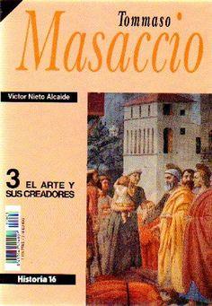 Masaccio / por Víctor Nieto | Historia 16 | 1993.   Los inicios de la pintura del Renacimiento o, lo que es igual, de la concepción moderna de la pintura, arrancan de la labor realizada entre 1422 y 1428 por Masaccio.