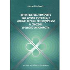 Infrastruktura transportu jako czynnik kształtujący warunki rozwoju przedsiębiorstw w otoczeniu społeczno-gospodarczym