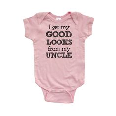 """Apericots makes awesome apparel and accessories for the whole family like the bestselling """"I Get My Good Looks From My Uncle"""" baby bodysuit!"""