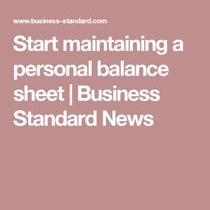 Start Maintaining A Personal Balance Sheet  Business Standard