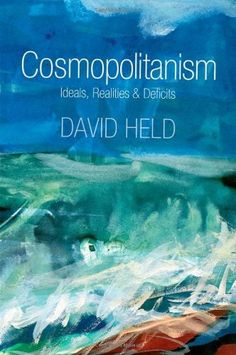Cosmopolitanism: Ideals and Realities by David Held, http://www.amazon.com/dp/0745648363/ref=cm_sw_r_pi_dp_Vx0yrb14V80T8