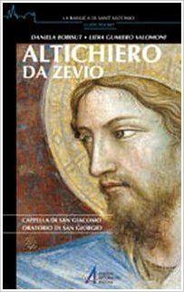 DANIELA BOBISUT; LIDIA GUMIERO SALOMONI. Altichiero da Zevio. Cappella di San Giacomo. Oratorio di San Giorgio, Edizioni Mesaggero Padova, 2011, 96 p.