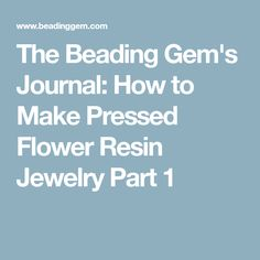 The Beading Gem's Journal: How to Make Pressed Flower Resin Jewelry Part 1