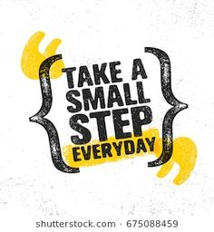 Take A Small Step Everyday. Vector Typography Banner Design Concept On Grunge Texture Rough Background Motivational Quotes Wallpaper, Motivational Photos, Best Inspirational Quotes, Motivational Quotes For Life, Uplifting Quotes, Graphic Quotes, Typography Quotes, Graphic Design Posters, Desi Quotes