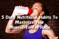 5 Daily Nutritional Habits To Maximize Your Muscle-to-Fat Ratio | Gym Flow 100