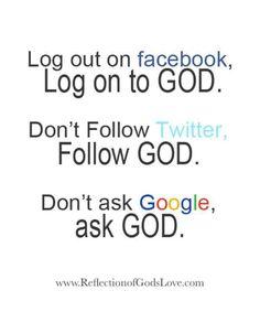 Log out of Facebook..Log on to God..
