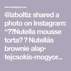 "@izboltiz shared a photo on Instagram: ""🍯🍫Nutella mousse torta🍫 🍯 Nutellás brownie alap• tejcsokis-mogyorós ropogós réteg•Nutella mousse• tejcsokis tükörglazúr• mogyorókrémes…"" • May 23, 2021 at 4:10pm UTC Nutella Mousse, Instagram"